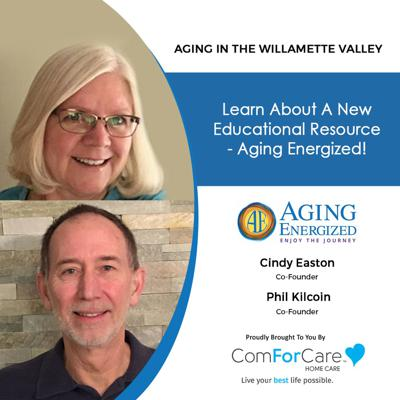 Cover art for 8/28/21: Cindy Easton and Phil Kilcoin, co-founders of Aging Energized | LEARNING TO AGE ENJOYABLY | Aging in the Willamette Valley