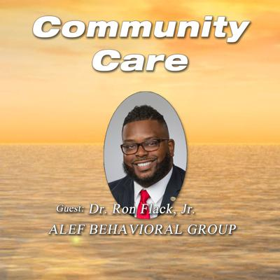 Cover art for Community Care Episode #1 with Guest: Dr. Ron Flack Jr - ALEF-BEHAVIORAL-GROUP in Rockingham County, NC