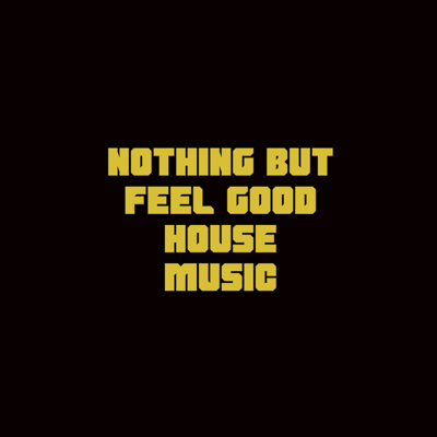 Nothing But Feel Good House Music..