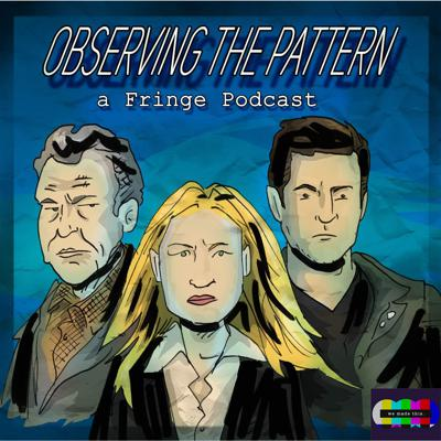 OBSERVING THE PATTERN is a podcast dedicated to the TV series Fringe, only on the We Made This podcast network.Join your hosts Andrew Brooker and Luke Winch as they are joined by an array of guests to dissect each episode of the JJ Abrams-created series about FBI Agent Olivia Dunham and the team in Fringe Division, an investigation unit dedicated to solving 'fringe science' crime...