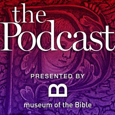 Museum of the Bible - The Podcast