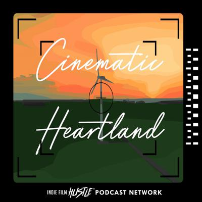 Cinematic Heartland: A Filmmaking Podcast