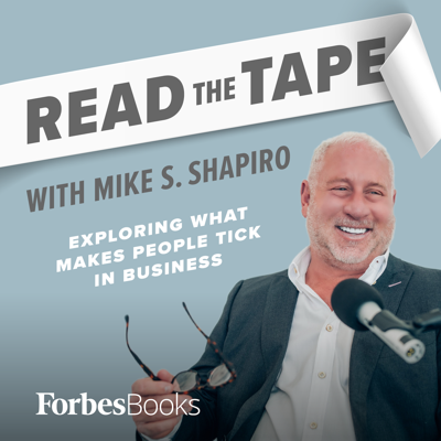 The best source of knowledge is experience.  Each week join Mike S. Shapiro, an entrepreneur, investor, corporate coach, speaker, and author, as he interviews celebrities, entrepreneurs and athletes to find out why they were able to succeed. If you want to learn what makes great people truly great, this is the podcast for you, Read the Tape with Mike Shapiro, from ForbesBooks.