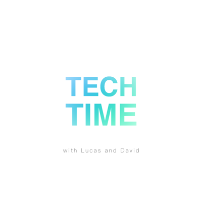 Tech Time with Lucas and David