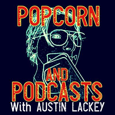 Popcorn And Podcasts With Austin Lackey
