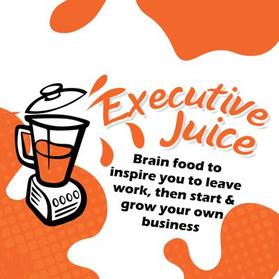 Executive Juice: Feed your mind. Free your soul.
