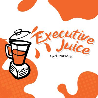 Executive Juice:  Squeezing insight to help start and grow your business