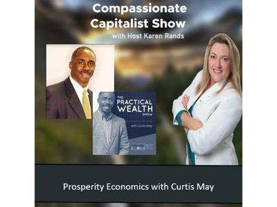 Cover art for Compassionate Capitalist Show - Prosperity Economics with Curtis May