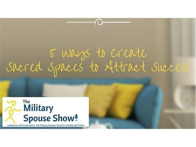 Cover art for Military Spouse Show - 5 Ways to Create Sacred Spaces to Attract Success