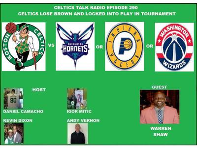 Cover art for Celtics Talk Radio 290 Celtics lose Brown and locked into Play in Tournament