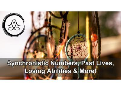 Cover art for Synchronistic Numbers, Past Lives, Losing Abilities, & More!