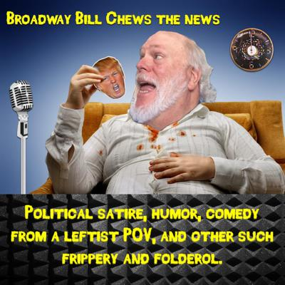 Retired broadcaster, humorist, satirist and parody artist Broadway Bill takes a surgical scalpel to the day's news.