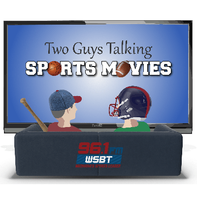 Two Guys Talking Sports Movies – 96.1 WSBT Radio