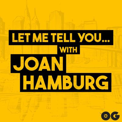 Let Me Tell You...With Joan Hamburg