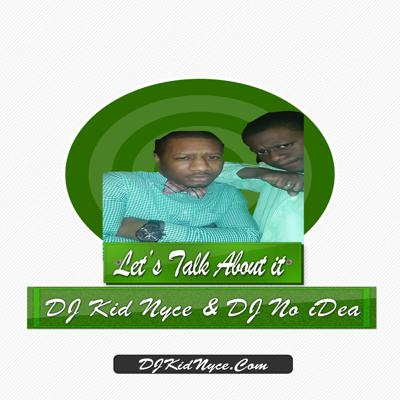 DJ Kid Nyce & DJ No iDea | Let's Talk About It