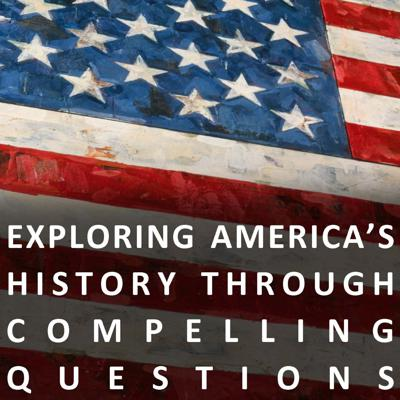 Exploring America's History Through Compelling Questions