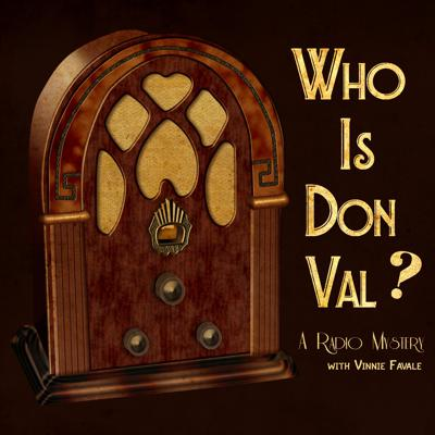Who Is Don Val? A Radio Mystery with Vinnie Favale