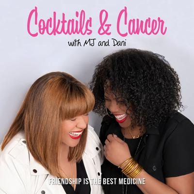 Cocktails & Cancer with MJ and Dani