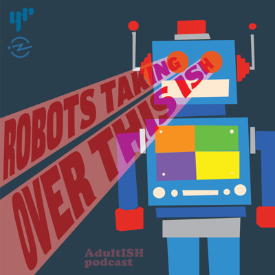 Cover art for Robots Taking Over This ISH (ft. The Atlantic's Alexis Madrigal & Sexy Robots)