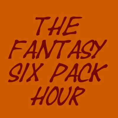 Fantasy Six Pack Hour Podcast