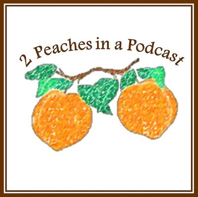 Two Peaches in a Podcast