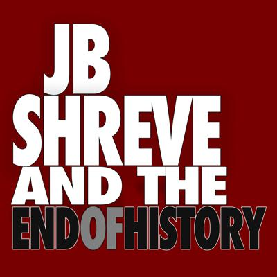 JB Shreve & the End of History …helping believers understand the chaos of the world around us.