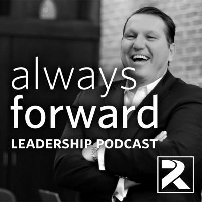 The Ron Kitchens' Always Forward Leadership Podcast