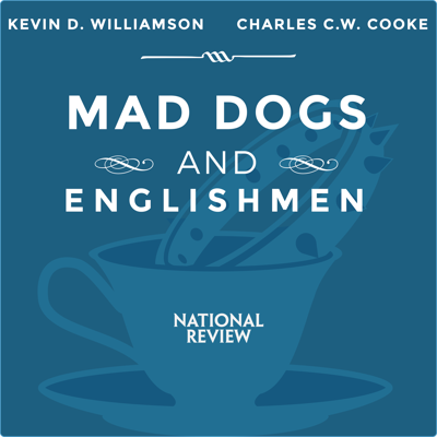 National Review's Charles C.W. Cooke and Kevin D. Williamson talk about whatever they feel like talking about this week.