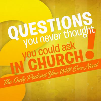 Questions You Never Thought You Could Ask in Church