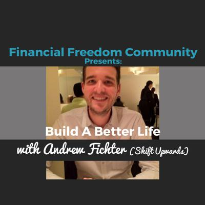 Cover art for Build a Better Life with Andrew Fichter (Shift Upwards)