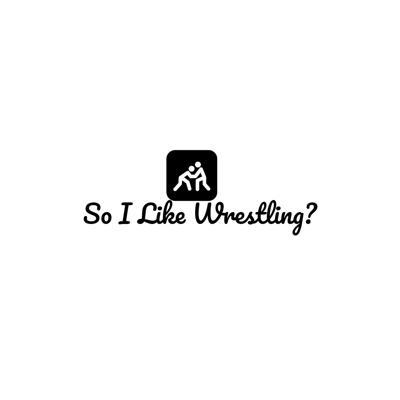 So I Like Wrestling?