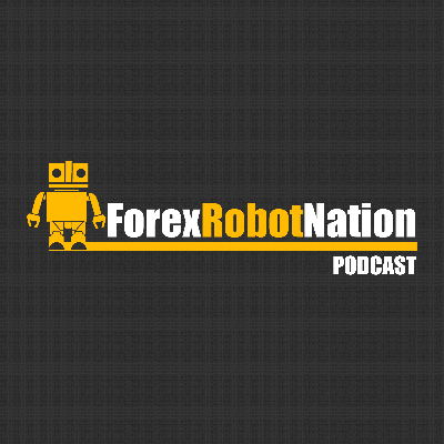 Forex Robot Nation's Official Trading Podcast