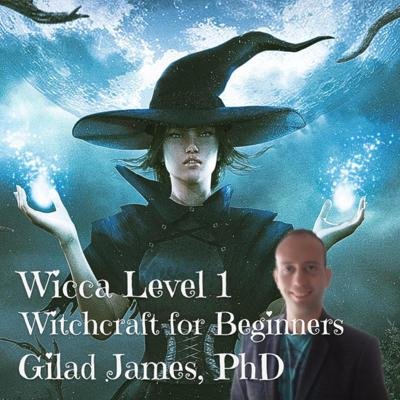 Wicca Level 1: Witchcraft for Beginners