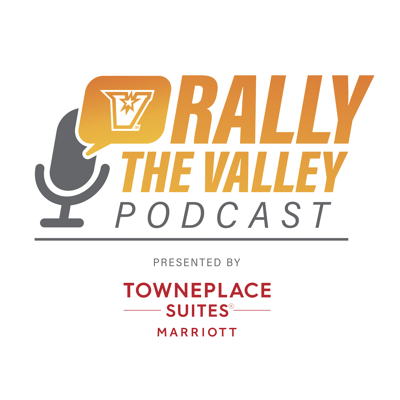 #RallyTheValley Podcast, presented by TownePlace Suites by Marriott