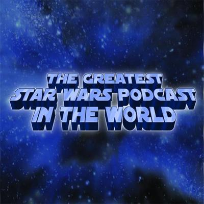 Greatest Star Wars Podcast in the World