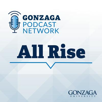 All Rise - The Gonzaga Law Podcast