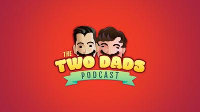 The Two Dads Podcast