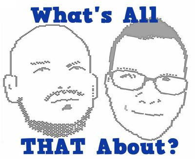 """What's All THAT About?"" is a podcast where two cheeky chaps chat candidly about ..... stuff.  An Australian ""amateur comedy chat"" podcast. Two long time friends who have been apart for 15 years chat candidly as they reminisce and explore each others current thinking on a range of topics. Kirwan is in Brisbane, Australia & Kelso is in London, England.   The show does contain occasional explicit language and topics."