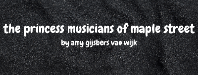 Cover art for The Princess Musicians of Maple Street by Amy Gijsbers van Wijk & Interview! (Rebroadcast)
