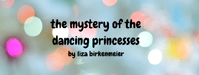 Cover art for The Mystery of the Dancing Princesses by Liza Birkenmeier & Interview! (Rebroadcast)