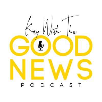 Kay with the Good News Podcast