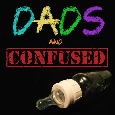 Dads and Confused