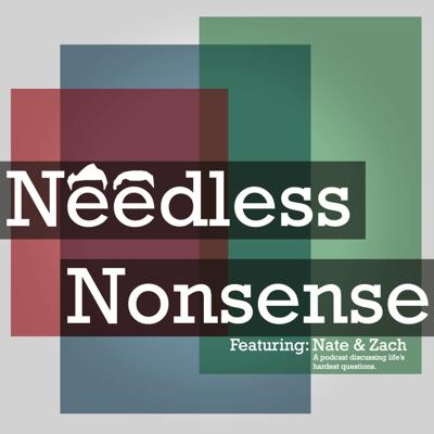 A podcast about topics and life's hardest questions answered to you the viewer in a nonsensical way by Nate and Zach.