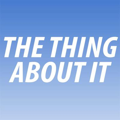The Thing About It
