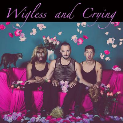 Wigless and Crying