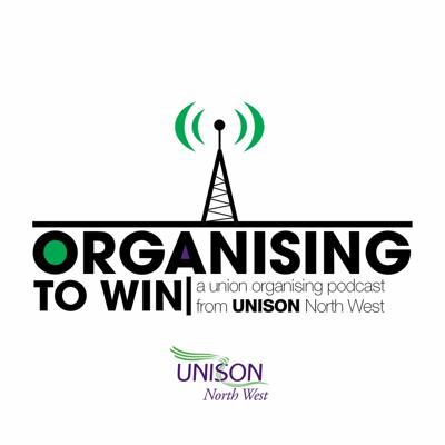 Organising to Win - A trade union organising podcast from UNISON North West