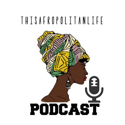This Afropolitan Life Podcast