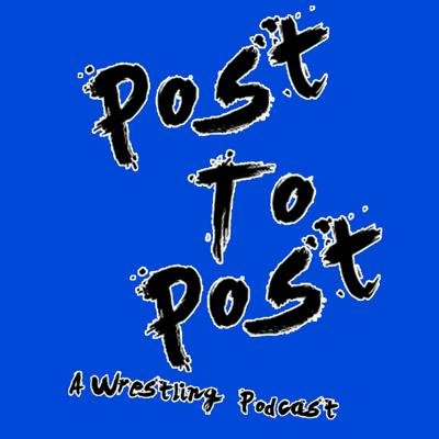 Post To Post: A Wrestling Podcast