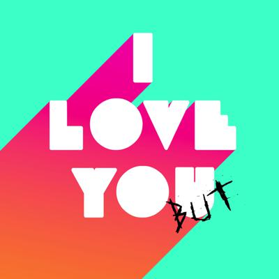 I Love You But...