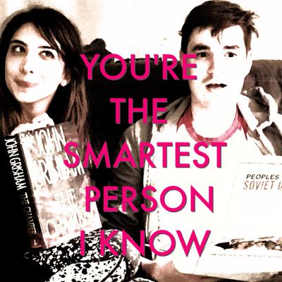 You're The Smartest Person I Know
